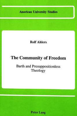 The Community of Freedom: Barth and Presuppositionless Theology