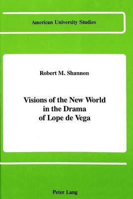 Visions of the New World in the Drama of Lope De Vega