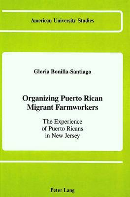 Organizing Puerto Rican Migrant Farmworkers: The Experience of Puerto Ricans in New Jersey