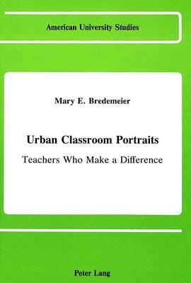 Urban Classroom Portraits: Teachers Who Make a Difference
