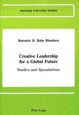 Creative Leadership for a Global Future: Studies and Speculations