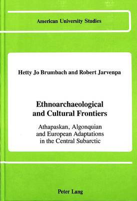 Ethnoarchaeological and Cultural Frontiers: Athapaskan, Algonquian and European Adaptations in the Central Subarctic