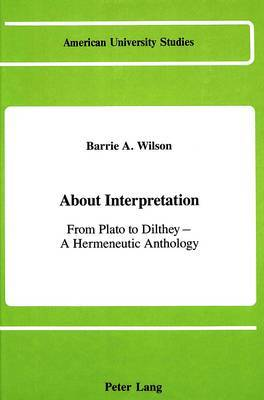 About Interpretation: From Plato to Dilthey - A Hermeneutic Anthology
