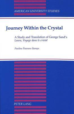 Journey Within the Crystal: A Study and Translation of George Sand's Laura, Voyage Dans Le Cristal