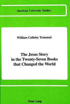 The Jesus Story in the Twenty-Seven Books That Changed the World