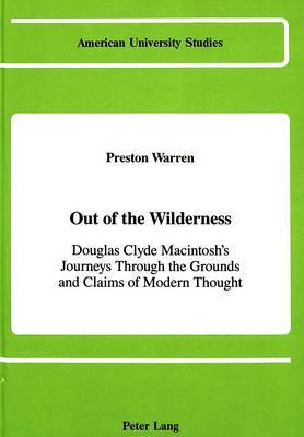 Out of the Wilderness: Douglas Clyde Macintosh's Journeys Through the Grounds and Claims of Modern Thought