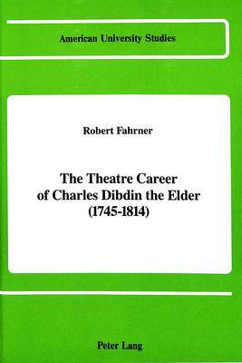 The Theatre Career of Charles Dibdin the Elder (1745-1814)