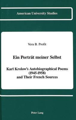 Ein Portreat Meiner Selbst: Karl Krolow's Autobiographical Poems (1945-1958) and Their French Sources