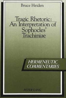 Tragic Rhetoric: An Interpretation of Sophocles' Trachiniae