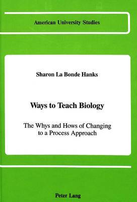 Ways to Teach Biology: The Whys and Hows of Changing to a Process Approach