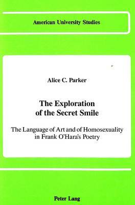 The Exploration of the Secret Smile: The Language of Art and of Homosexuality in Frank O'Hara's Poetry