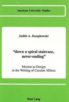 Down a Spiral Staircase, Never-Ending : Motion as Design in the Writing of Czeslaw Milosz