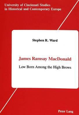 James Ramsay MacDonald: Low Born Among the High Brows