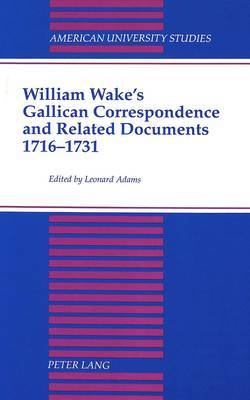 William Wake's Gallican Correspondence and Related Documents, 1716-1731: Vol. VI: 1 January 1727 - 14 December 1731