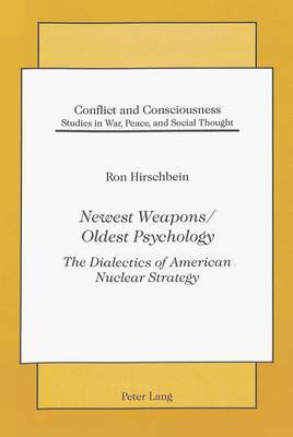 Newest Weapons / Oldest Psychology: The Dialectics of American Nuclear Strategy