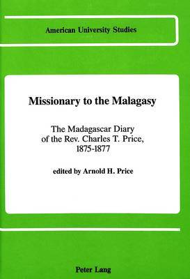 Missionary to the Malagasy: The Madagascar Diary of the Rev. Charles T. Price, 1875-1877