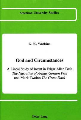 God and Circumstances: A Lineal Study of Intent in Edgar Allan Poe's The Narrative of Arthur Gordon Pym and Mark Twain's The Great Dark