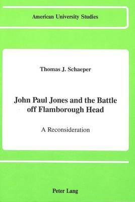 John Paul Jones and the Battle Off Flamborough Head: A Reconsideration