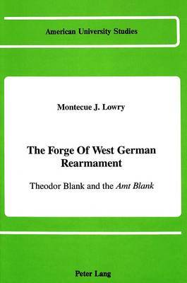 The Forge of West German Rearmament: Theodor Blank and the Amt Blank