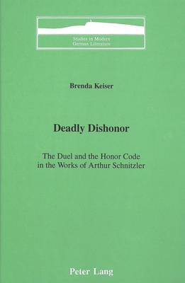 Deadly Dishonor: The Duel and the Honor Code in the Works of Arthur Schnitzler
