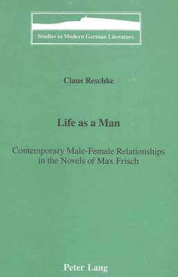 Life as a Man:: Contemporary Male-Female Relationships in the Novels of Max Frisch