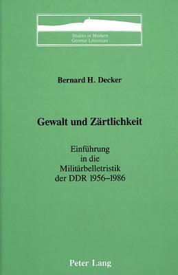Gewalt Und Zaertlichkeit: Einfuehrung in Die Militaerbelletristik Der DDR 1956-1986