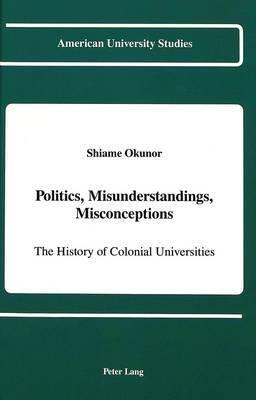 Politics, Misunderstandigs, Misconceptions: The History of Colonial Universities