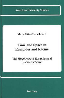 Time and Space in Euripides and Racine: The Hippolytos of Euripides and Racine's Phedre