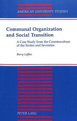 Communal Organization and Social Transition: A Case Study from the Counterculture of the Sixties and Seventies