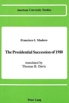The Presidential Succession of 1910: Translated by Thomas B. Davis