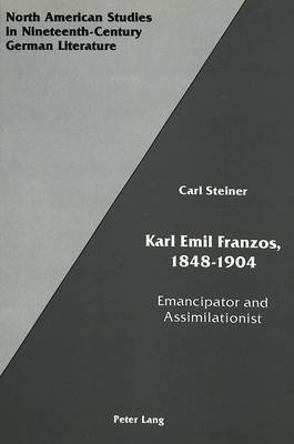 Karl Emil Franzos, 1848-1904: Emancipator and Assimilationist