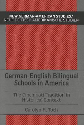 German-English Bilingual Schools in America: The Cincinnati Tradition in Historical Context