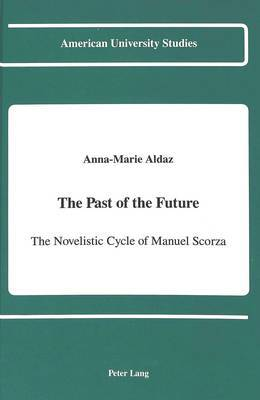 The Past of the Future: The Novelistic Cycle of Manuel Scorza