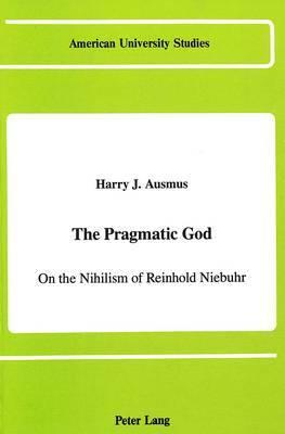 The Pragmatic God: On the Nihilism of Reinhold Niebuhr