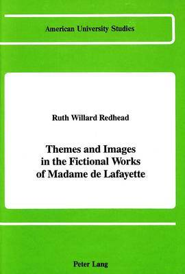 Themes and Images in the Fictional Works of Madame De La Fayette