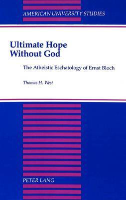 Ultimate Hope without God: The Atheistic Eschatology of Ernst Bloch