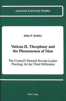 Vatican II, Theophany and the Phenomenon of Man: The Council's Pastoral Servant Leader Theology for the Third Millennium