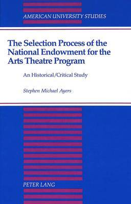 The Selection Process of the National Endowment for the Arts Theatre Program: An Historical/Critical Study