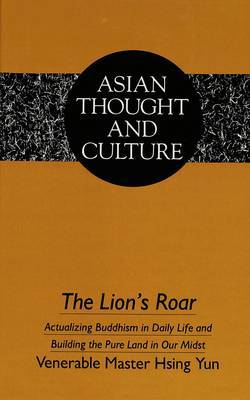 The Lion's Roar: Actualizing Buddhism in Daily Life and Building the Pure Land in Our Midst