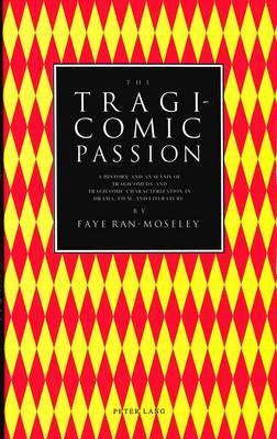 The Tragicomic Passion: A History and Analysis of Tragicomedy and Tragicomic Characterization in Drama, Film, and Literature