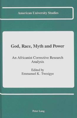God, Race, Myth and Power: An Africanist Corrective Research Analysis