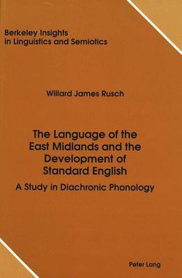 The Language of the East Midlands and the Development of Standard English: A Study in Diachronic Phonology