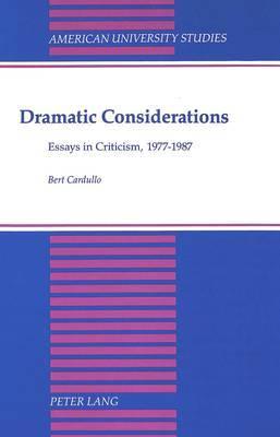 Dramatic Considerations: Essays in Criticism, 1977-1987