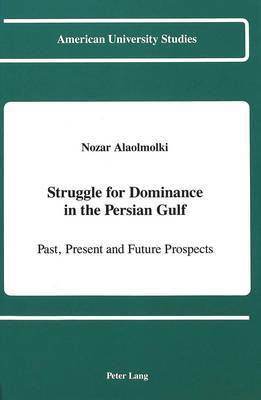 Struggle for Dominance in the Persian Gulf: Past, Present and Future Prospects