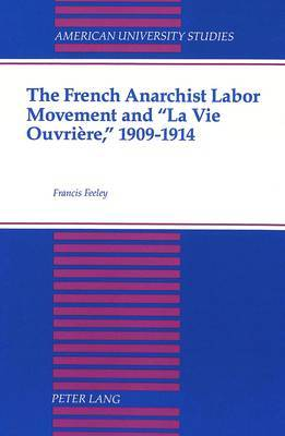 The French Anarchist Labor Movement and La Vie Ouvriere, 1909-1914