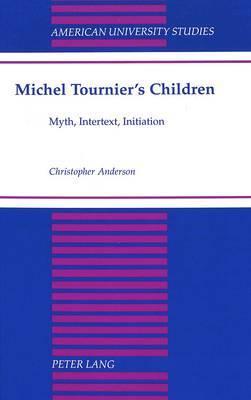 Michel Tournier's Children: Myth, Intertext, Initiation