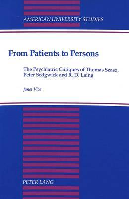 From Patients to Persons: The Psychiatric Critiques of Thomas Szasz, Peter Sedgwick and R.D. Laing