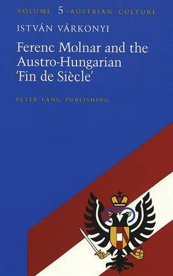 Ferenc Molnar and the Austro-Hungarian 'Fin De Siecle'