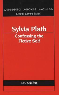 Sylvia Plath: Confessing the Fictive Self