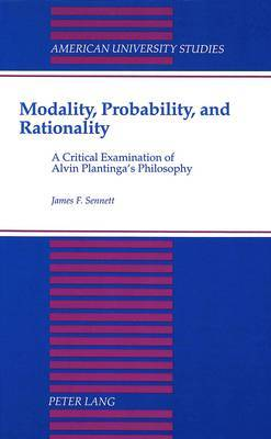 Modality, Probability, and Rationality: A Critical Examination of Alvin Plantinga's Philosophy